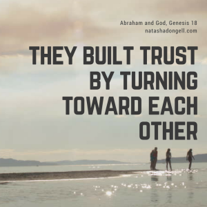 they had build trust by turning toward each other (genesis 18) (1)