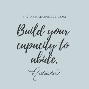 build your capacity to abide.
